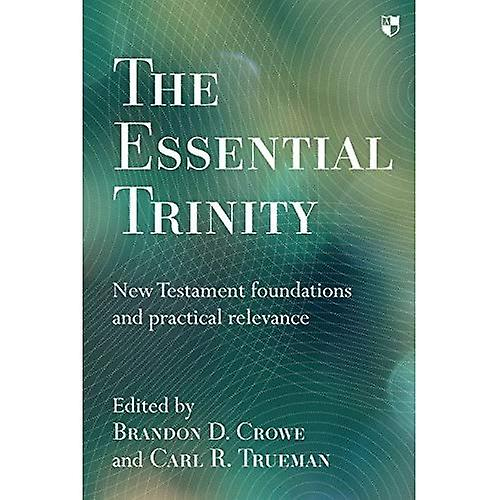 Essential Trinity: New Testament Foundations and Practical Relevance