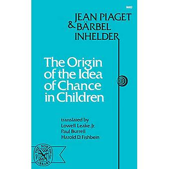 Origin of the Idea of Chance in Children by Piaget & Jean & Jean