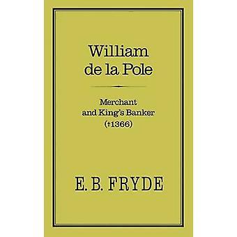 William De La Pole Händler und Könige Banker Händler und Könige Banker 1366 von Fryde & E. B.