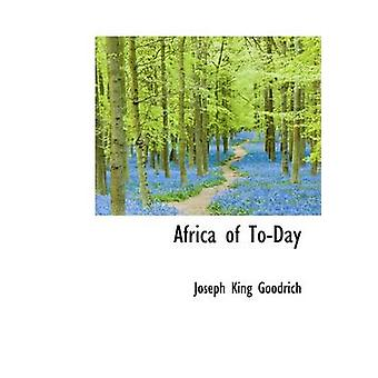 Africa of ToDay by Goodrich & Joseph King