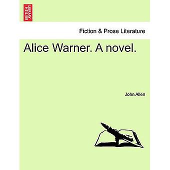Alice Warner. A novel. by Allen & John