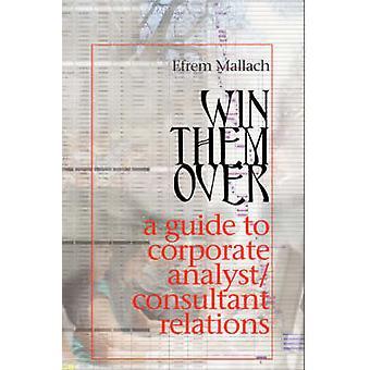 Conquistá-los um guia de sobrevivência para os programas de relações RelationsConsultant analista corporativo por Mallach & Efrem & G