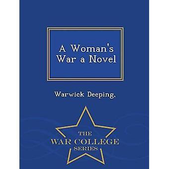 Ein Womans War ein Roman War College-Serie von Deeping && Warwick