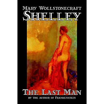 El último hombre de Mary Wollstonecraft Shelley ficción clásicos por Shelley y Mary Wollstonecraft