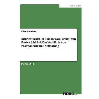 Intertextualitt im romerska Das Parfum von Patrick Sskind.  Das Verhltnis von Postmoderne und Aufklrung av Schneider & Elisa