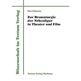 Zur Dramaturgie der Nebenfigur in Theater und Film by Hartmann & Peter