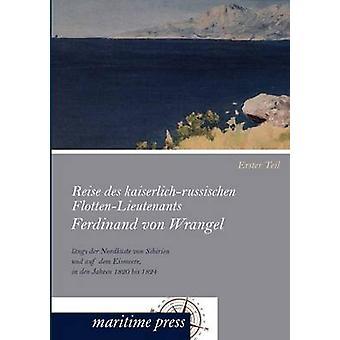 Reise des kaiserlichrussischen FlottenLieutenants Ferdinand von Wrangel lngs der Nordkste von Sibirien und auf dem Eismeere bis den Jahren 1820 1824 par Engelhardt & Georg