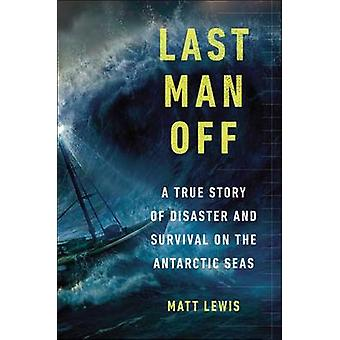 Last Man Off - A True Story of Disaster and Survival on the Antarctic