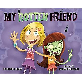 My Rotten Friend by Stephanie J Blake - Mariano Epelbaum - 9780807553