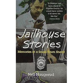 Jailhouse Stories - Memories of a Small-Town Sheriff by Neil Haugerud