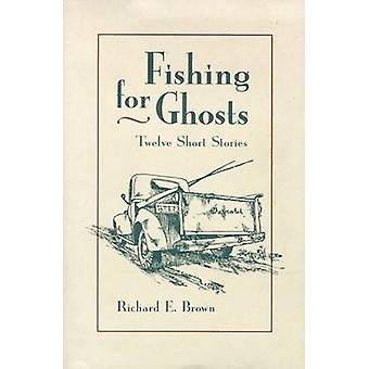 Fishing for Ghosts - Twelve Short Stories by Richard E. Brown - 978087