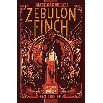 The Death and Life of Zebulon Finch - Volume One - At the Edge of Empi