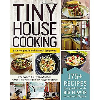 Tiny House Cooking - 175+ Recipes Designed to Create Big Flavor in a S