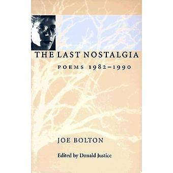 The Last Nostalgia - Poems - 1982-90 by Joe Bolton - Donald Justice -