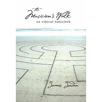 The Musician's Walk - An Ethical Labyrinth by James Jordan - 978157999