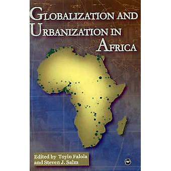 Globalization and Urbanization in Africa by Toyin Falola - Steven Sal