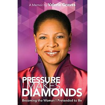 Pressure Makes Diamonds - Becoming the Woman I Pretended to be - A Memo