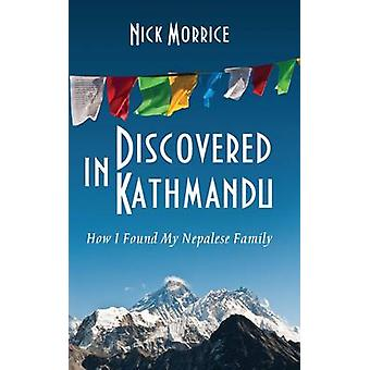 Discovered in Kathmandu - How I Discovered My Nepalese Family by Nick