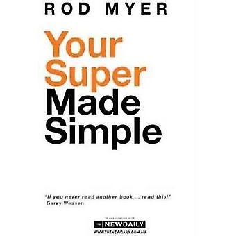 Your Super Made Simple - Your Super Made Simple is an easy-to-understa