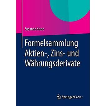 Formelsammlung Aktien Zins und Whrungsderivate by Kruse & Susanne