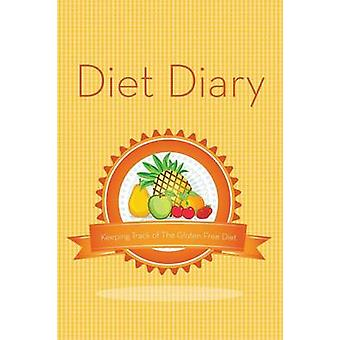 Diet Diary Keeping Track of the Gluten Free Diet by Speedy Publishing LLC
