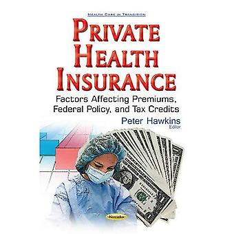 Private Health Insurance: Factors Affecting Premiums, Federal Policy, & Tax Credits