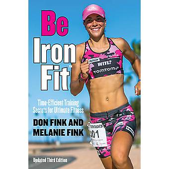 Be Ironfit TimeEfficient Training Secrets for Ultimate Fitness by Fink & Don