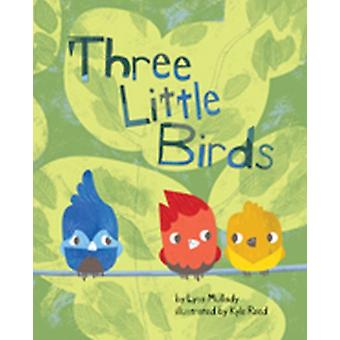 Three Little Birds by Lysa Mullady author & Kyle Reed Illustrated by