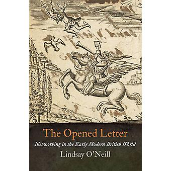 The Opened Letter  Networking in the Early Modern British World by Lindsay O Neill