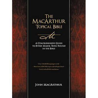 The MacArthur Topical Bible Una guía completa para cada tema importante que se encuentra en la Biblia por el editor general John F MacArthur