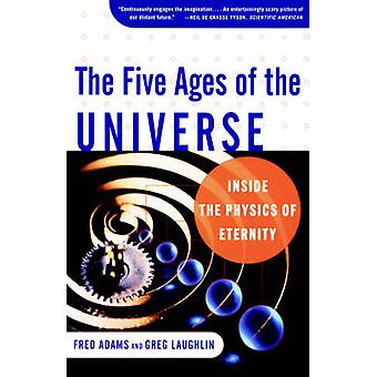 The Five Ages of the Universe Inside the Physics of Eternity by Adams & Fred