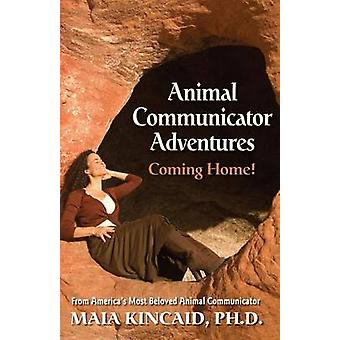 Animal Communicator Adventures Coming Home by Kincaid & Maia