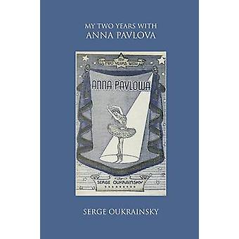 My Two Years with Anna Pavlova by Oukrainsky & Serge