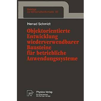 Objektorientierte Entwicklung wiederverwendbarer Bausteine fr betriebliche Anwendungssysteme by Schmidt & Herrad