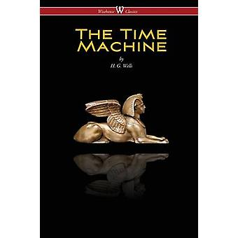 The Time Machine Wisehouse Classics Edition by Wells & H. G.