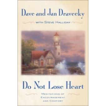 Do Not Lose Heart Meditations of Encouragement and Comfort by Dravecky & Dave