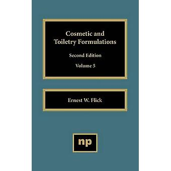 Cosmetic and Toiletry Formulations Vol. 5 by Flick & Ernest W.