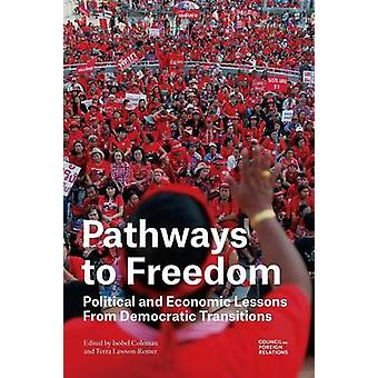 Pathways to Freedom Political and Economic Lessons from Democratic Transitions by Coleman & Isobel