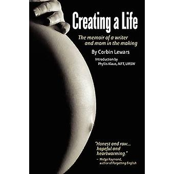 Creating a Life The Memoir of a Writer and Mom in the Making by Lewars & Corbin