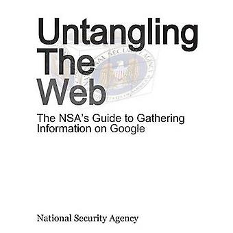 Untangling the Web The Nsas Guide to Gathering Information on Google by Nsa
