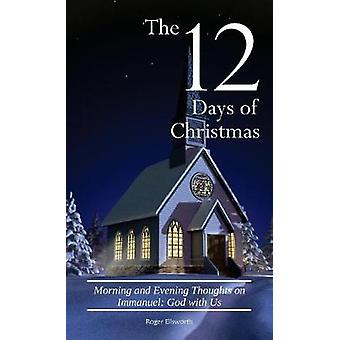 The Twelve Days of Christmas Morning and Evening Thoughts on Immanuel God with Us by Ellsworth & Roger