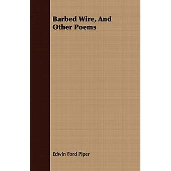 Barbed Wire And Other Poems by Piper & Edwin Ford