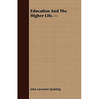Education And The Higher Life. by Spalding & John Lancaster