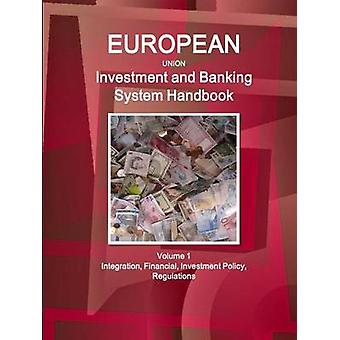EU Investment and Banking System Handbook Volume 1 Integration Financial Investment Policy Regulations by IBP & Inc.