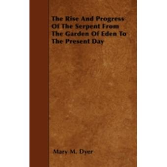 The Rise and Progress of the Serpent from the Garden of Eden to the Present Day by Dyer & Mary M.