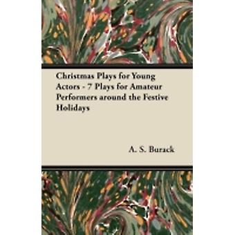 Christmas Plays for Young Actors  7 Plays for Amateur Performers around the Festive Holidays by Burack & A. S.