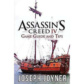 Assassins Creed 4 Game Guide and Tips by Joyner & Joseph