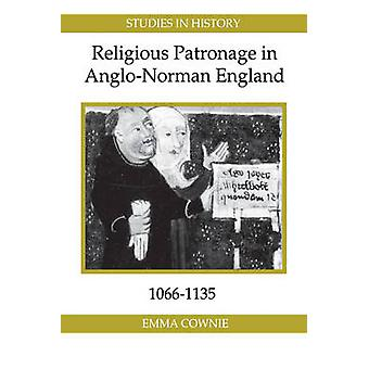 Religious Patronage in AngloNorman England 10661135 by Cownie & Emma