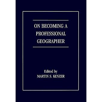 On Becoming a Professional Geographer by Kenzer & Martin & S.
