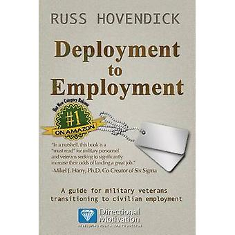 Deployment to Employment A Guide for Military Veterans Transitioning to Civilian Employment by Hovendick & Russ